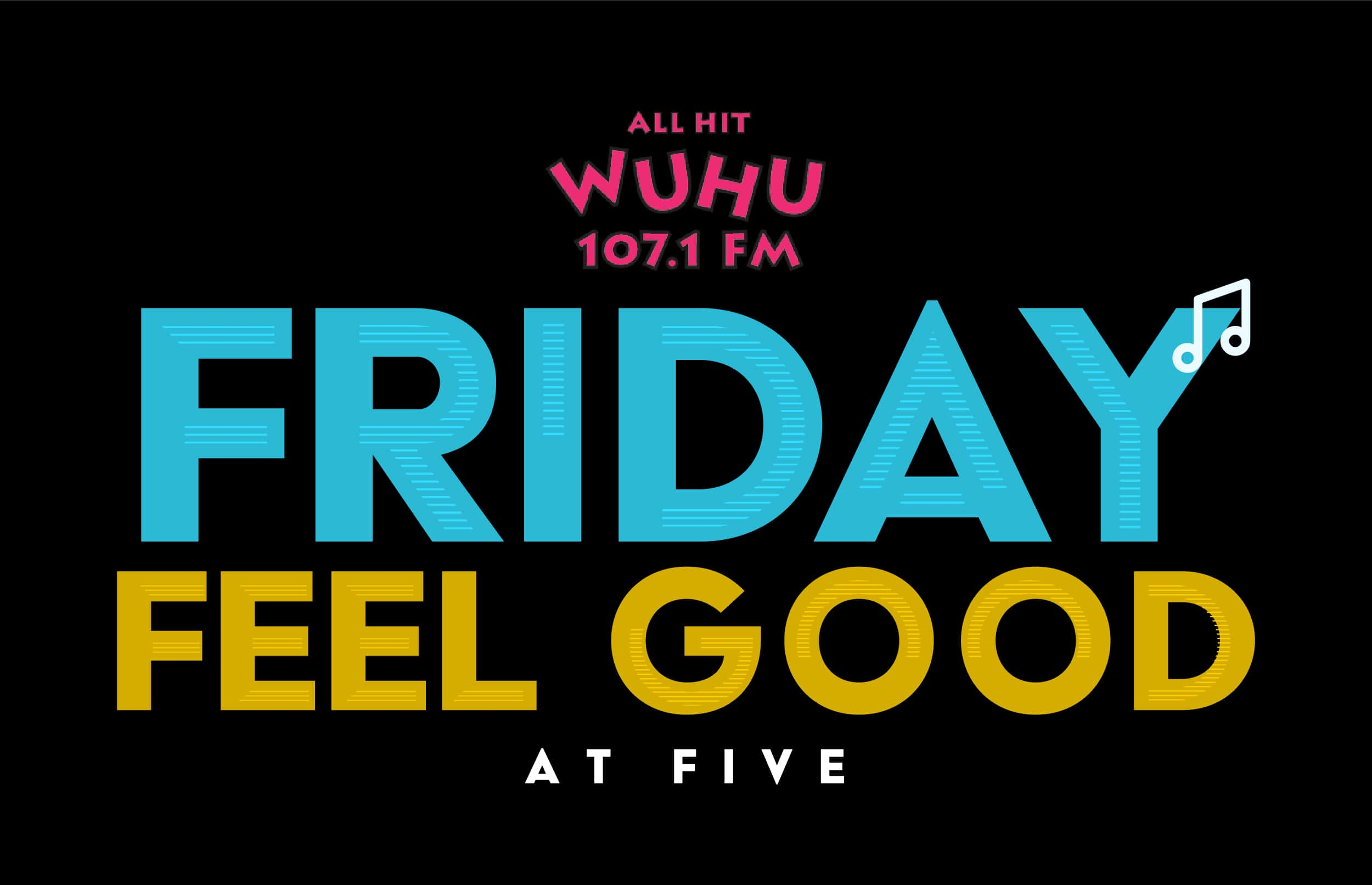 All Hit WUHU 107's Friday Feel Good at Five All Request Hour