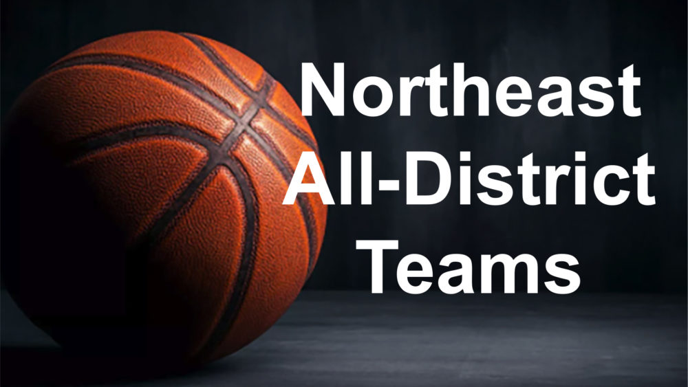 Northeast All-District Basketball Teams released