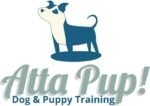 Atta Pup! Dog and Puppy Training