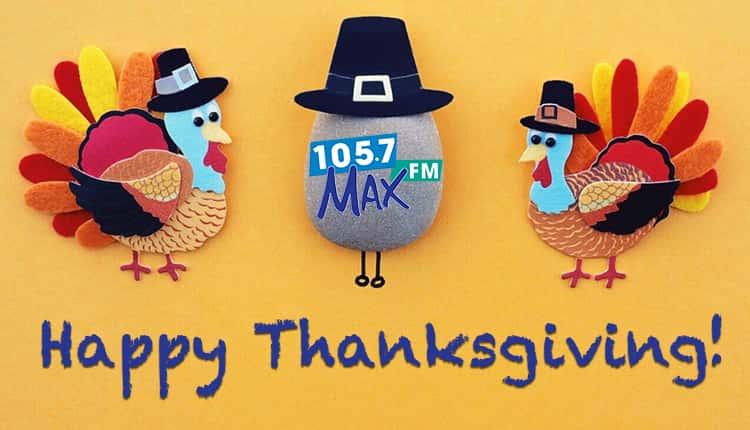 Happy Thanksgiving 105.7 MAX-FM
