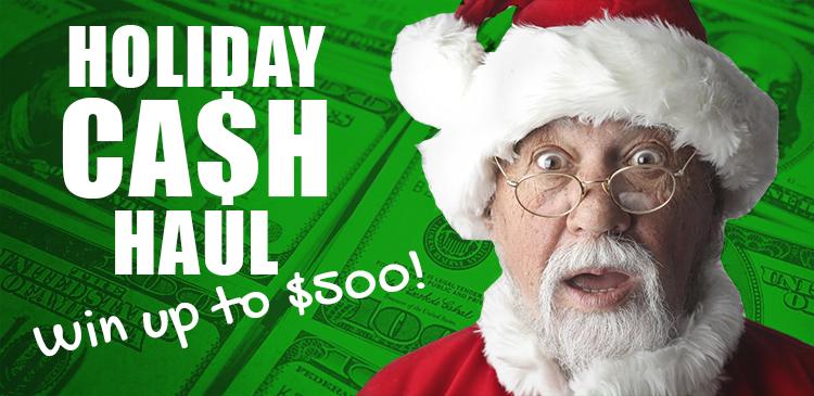 Holiday Cash Haul - Win $500!