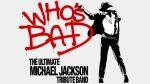 Who's Bad - Ultimate Michael Jackson Tribute -The Firmament