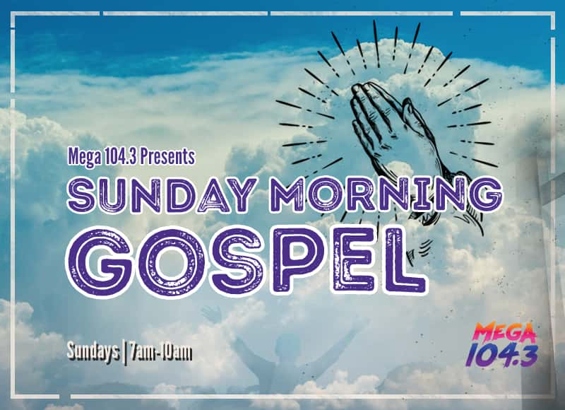 Mega 104 3's Sunday Morning Gospel | Mega 104 3