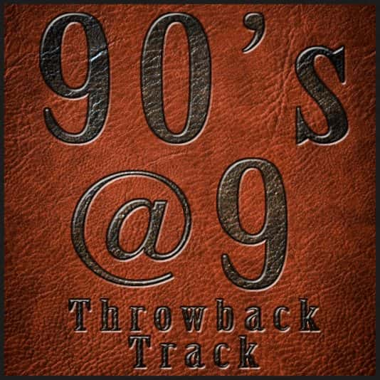 90's @ 9 Throwback Track