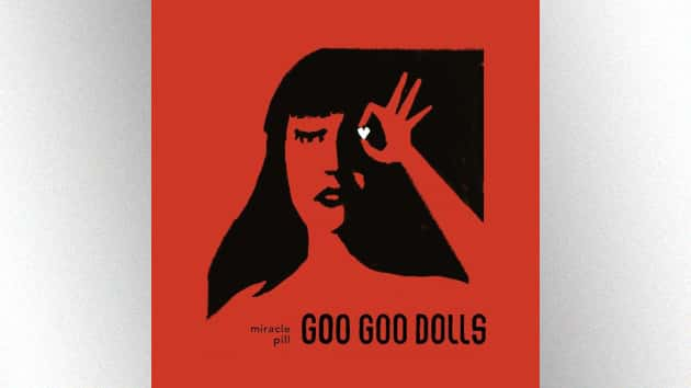 """Goo Goo Dolls announce release date for new album, """"Miracle Pill"""""""