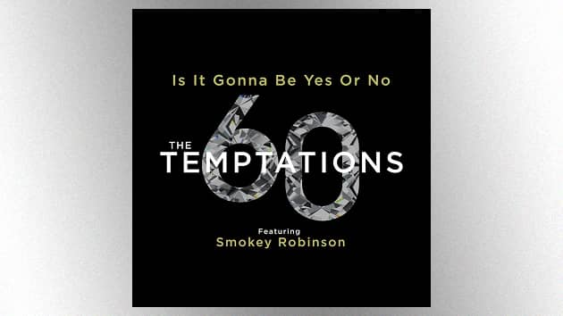 """Check out The Temptations duetting with Smokey Robinson on their new single, """"Is It Gonna Be Yes or No"""""""