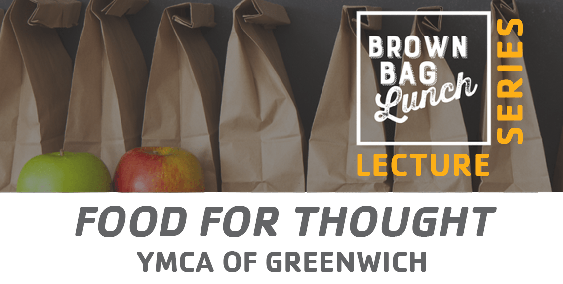 Brown Bag Lunch Lecture @ YMCA of Greenwich | Greenwich | Connecticut | United States