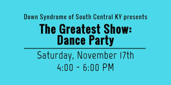 The Greatest Show: Dance Party Hosted By Down Syndrome of South