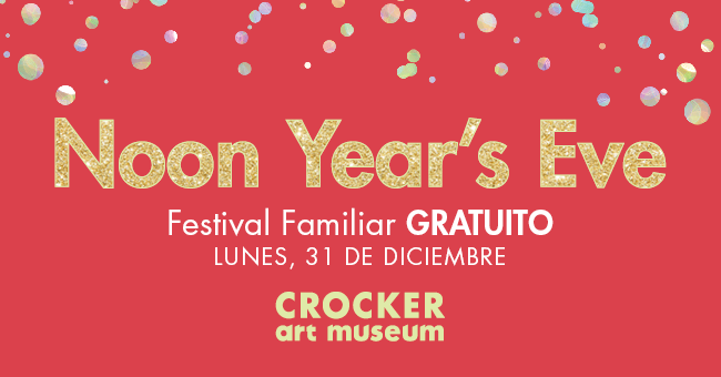 CROCKER ART MUSEUM NOON YEAR'S EVE