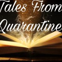 tales from quarantine