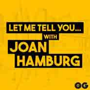 Let Me Tell You... with Joan Hamburg