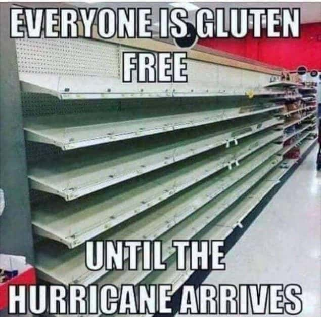 everyone is gluten free until the hurricane arrives meme