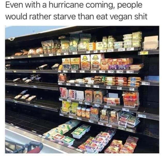 even with a hurricane, people would rather starve than eat vegan